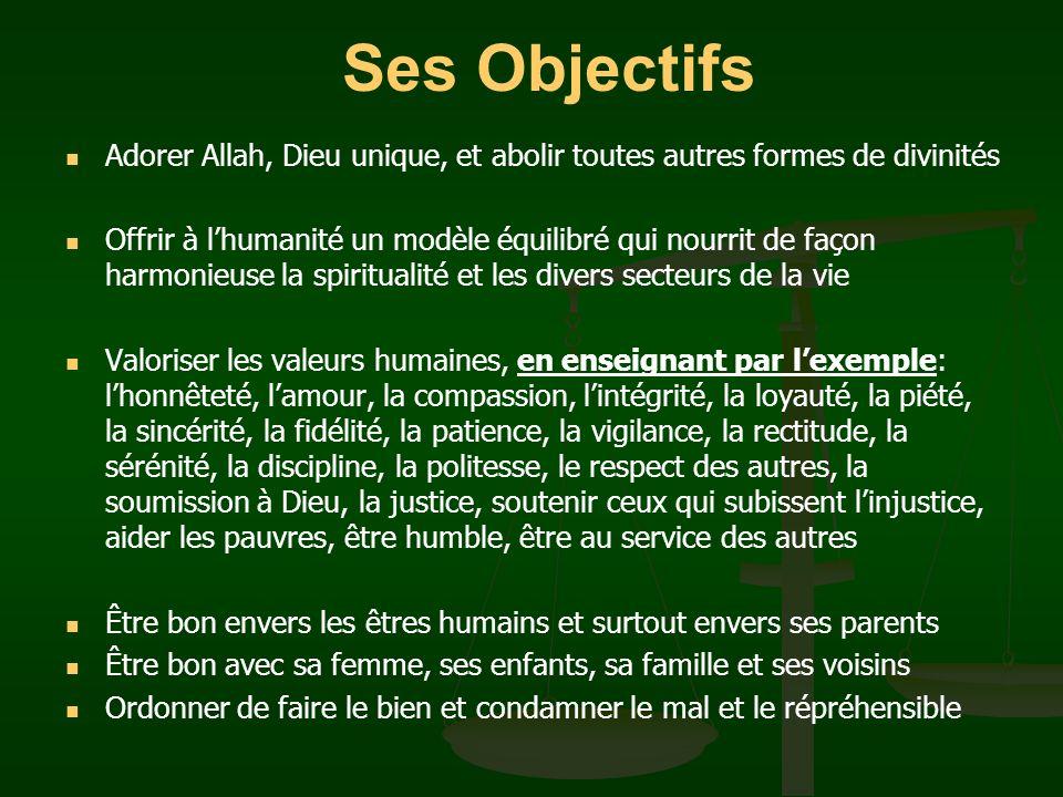 Ses Objectifs Adorer Allah, Dieu unique, et abolir toutes autres formes de divinités.