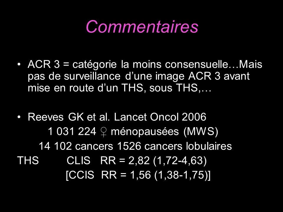 Commentaires ACR 3 = catégorie la moins consensuelle…Mais pas de surveillance d'une image ACR 3 avant mise en route d'un THS, sous THS,…