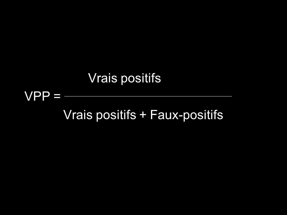 Vrais positifs VPP = Vrais positifs + Faux-positifs