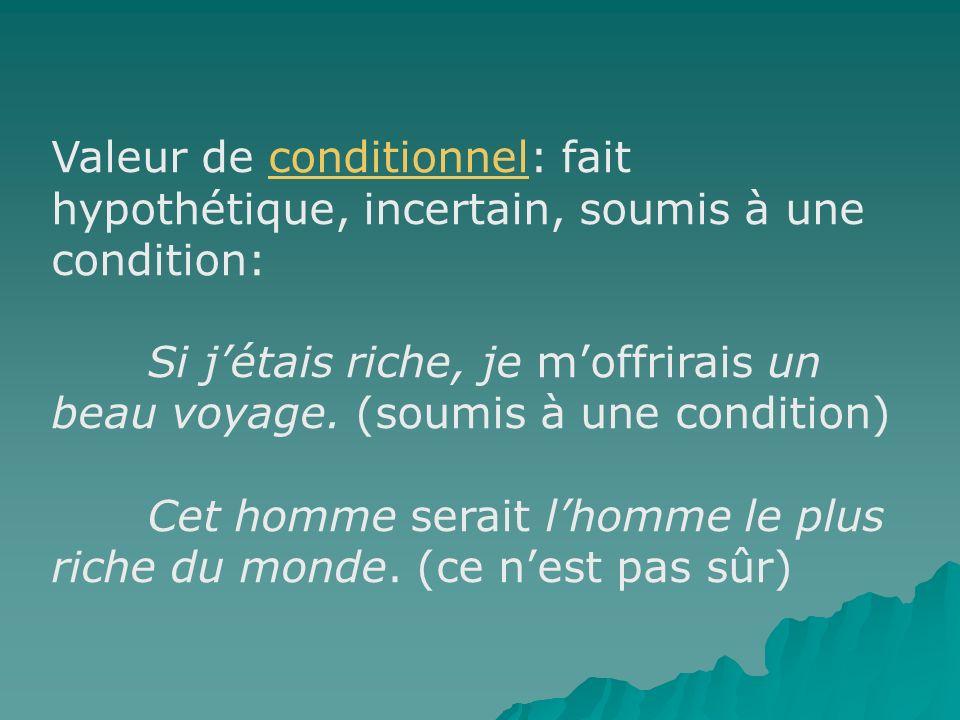 Valeur de conditionnel: fait hypothétique, incertain, soumis à une condition:
