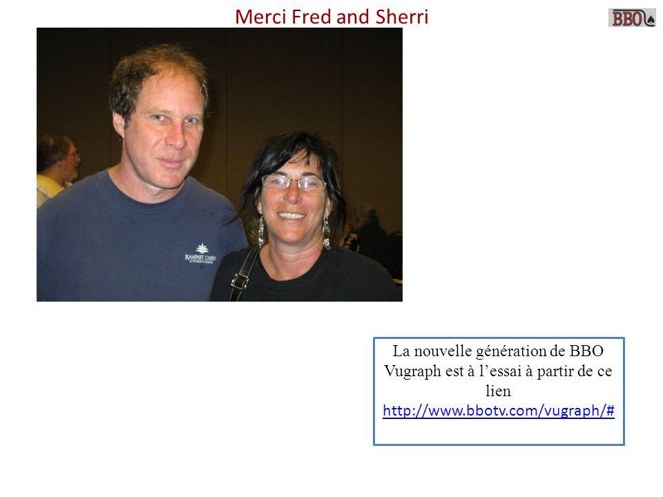 Merci Fred and Sherri La nouvelle génération de BBO Vugraph est à l'essai à partir de ce lien.