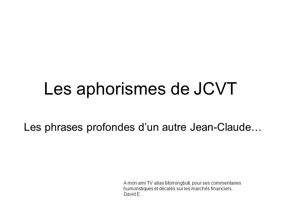 Les phrases profondes d'un autre Jean-Claude…