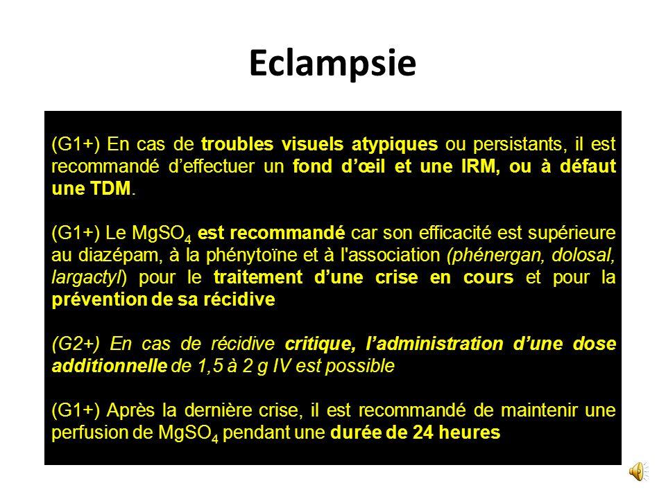 Eclampsie (G1+) En cas de troubles visuels atypiques ou persistants, il est recommandé d'effectuer un fond d'œil et une IRM, ou à défaut une TDM.