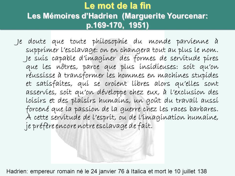 Le mot de la fin Les Mémoires d'Hadrien (Marguerite Yourcenar: p