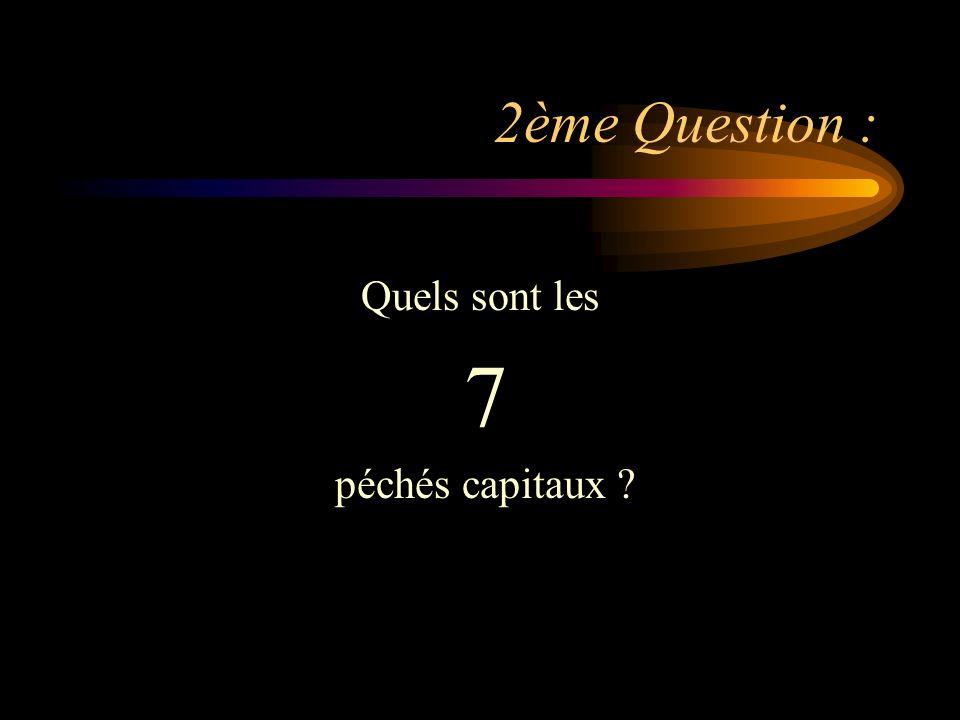 2ème Question : Quels sont les 7 péchés capitaux