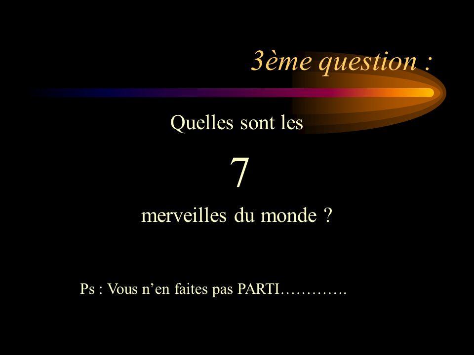 3ème question : Quelles sont les 7 merveilles du monde