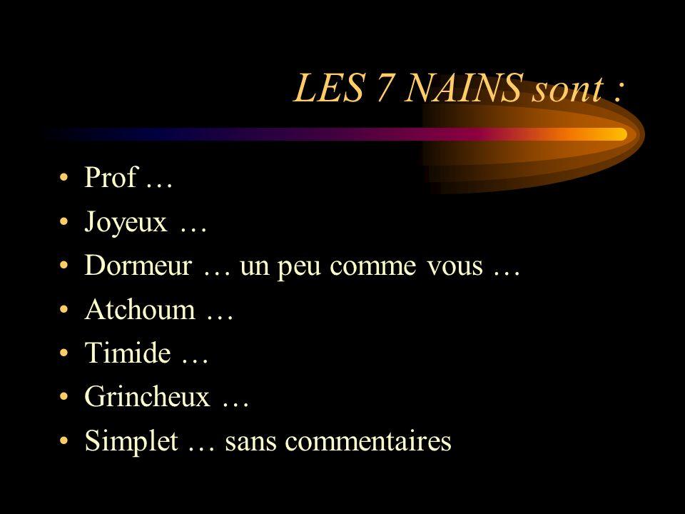 LES 7 NAINS sont : Prof … Joyeux … Dormeur … un peu comme vous …