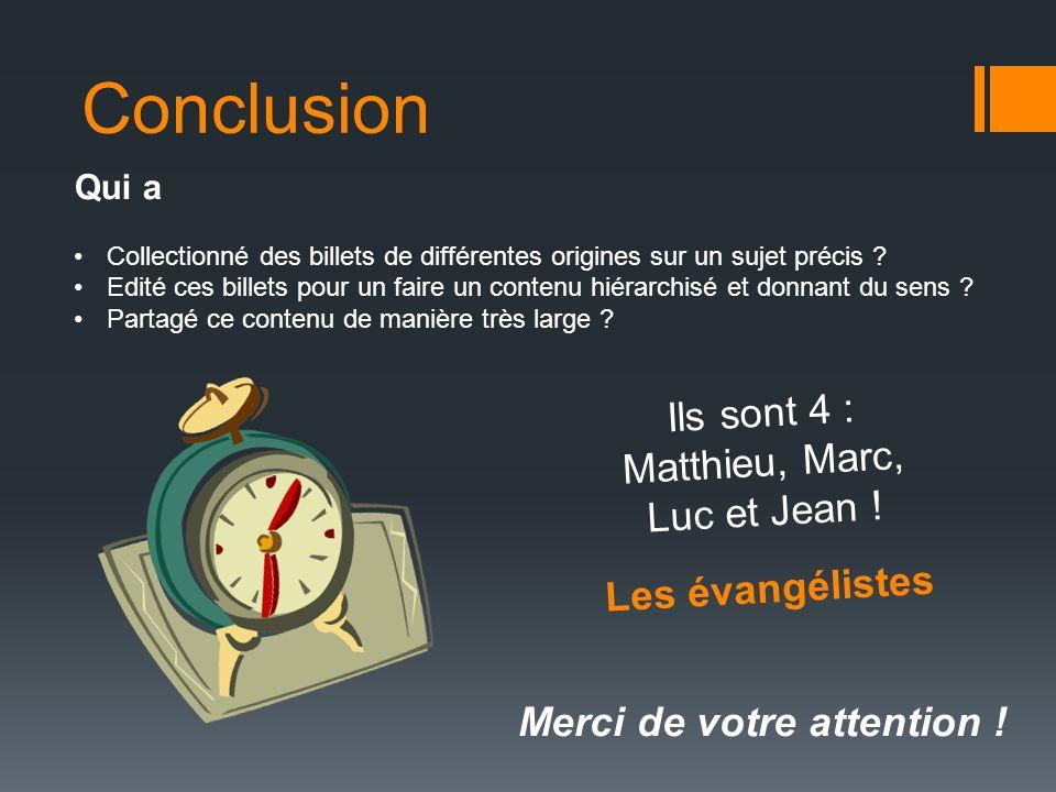 Conclusion Ils sont 4 : Matthieu, Marc, Luc et Jean ! Les évangélistes
