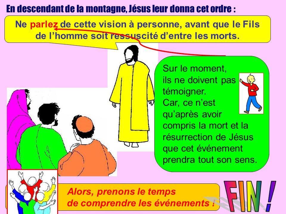 FIN ! En descendant de la montagne, Jésus leur donna cet ordre :