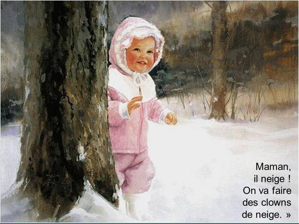 Maman, il neige ! On va faire des clowns de neige. » 9