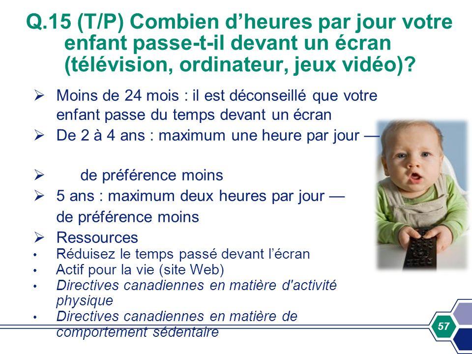 Q.15 (T/P) Combien d'heures par jour votre enfant passe-t-il devant un écran (télévision, ordinateur, jeux vidéo)