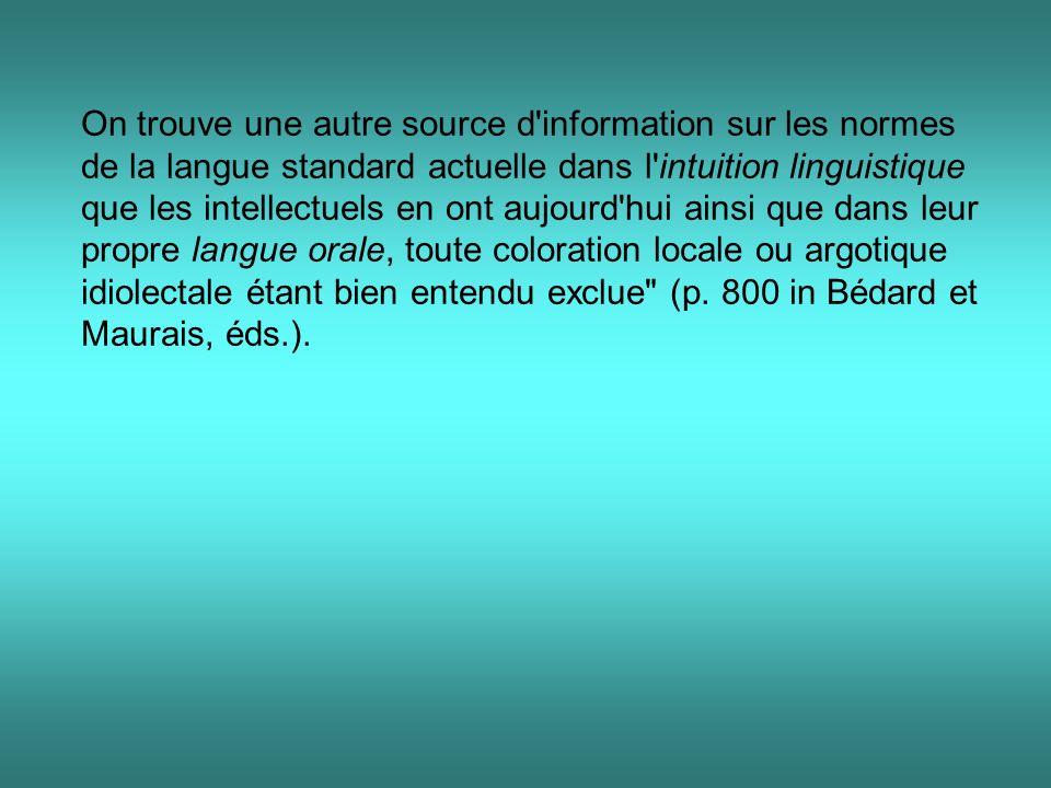 On trouve une autre source d information sur les normes de la langue standard actuelle dans l intuition linguistique que les intellectuels en ont aujourd hui ainsi que dans leur propre langue orale, toute coloration locale ou argotique idiolectale étant bien entendu exclue (p.