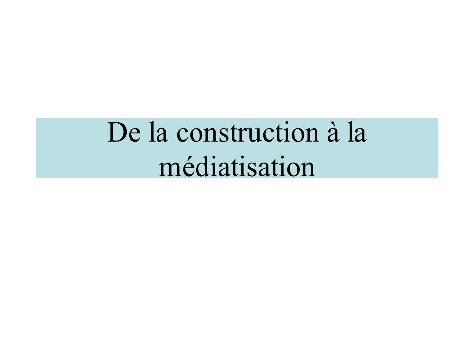 De la construction à la médiatisation