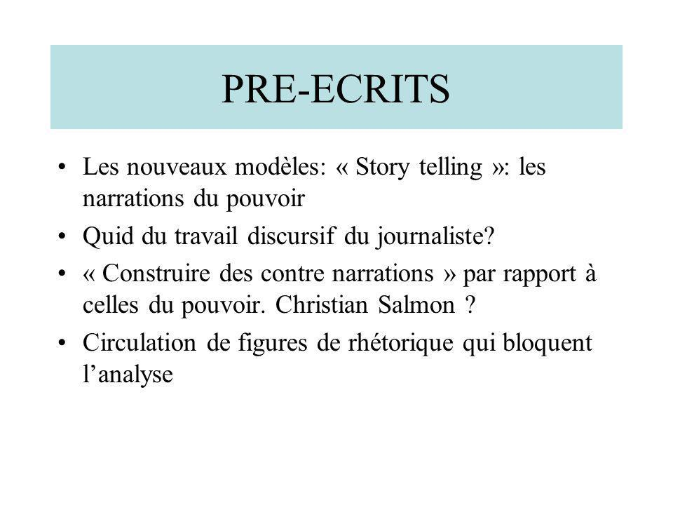 PRE-ECRITS Les nouveaux modèles: « Story telling »: les narrations du pouvoir. Quid du travail discursif du journaliste