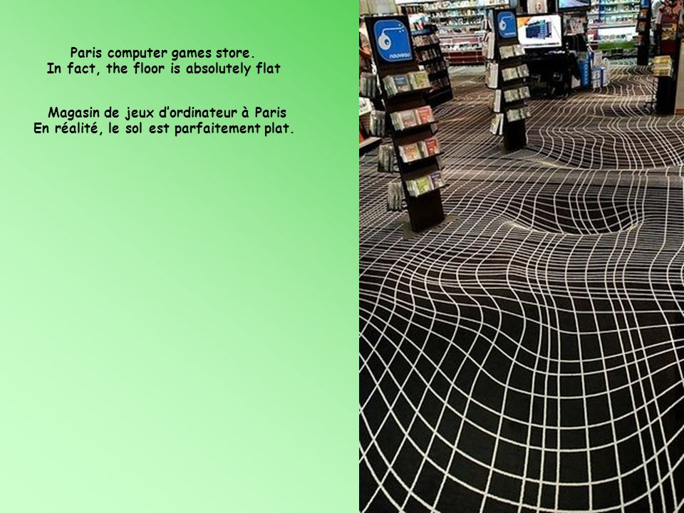 Paris computer games store. In fact, the floor is absolutely flat