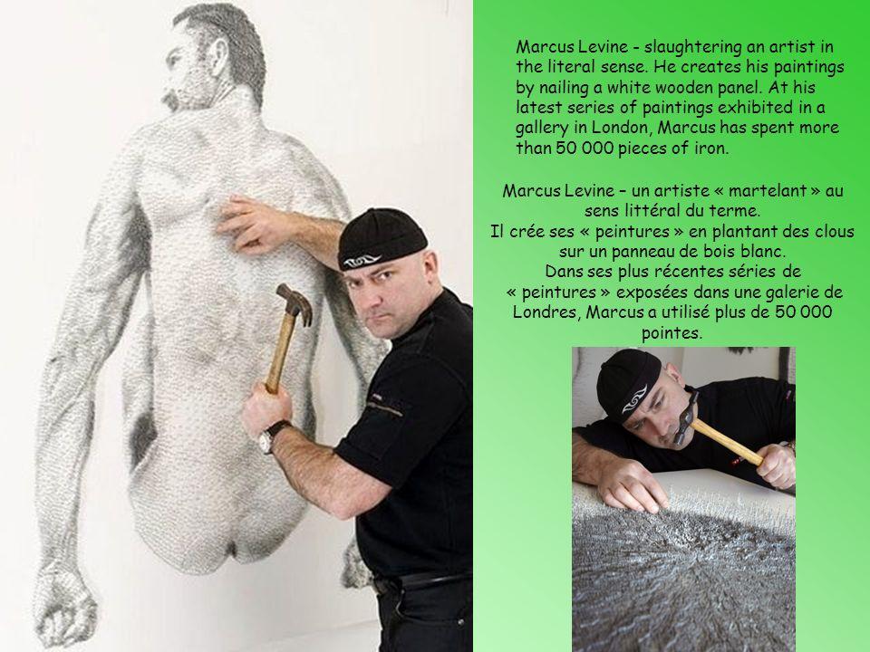 Marcus Levine – un artiste « martelant » au sens littéral du terme.