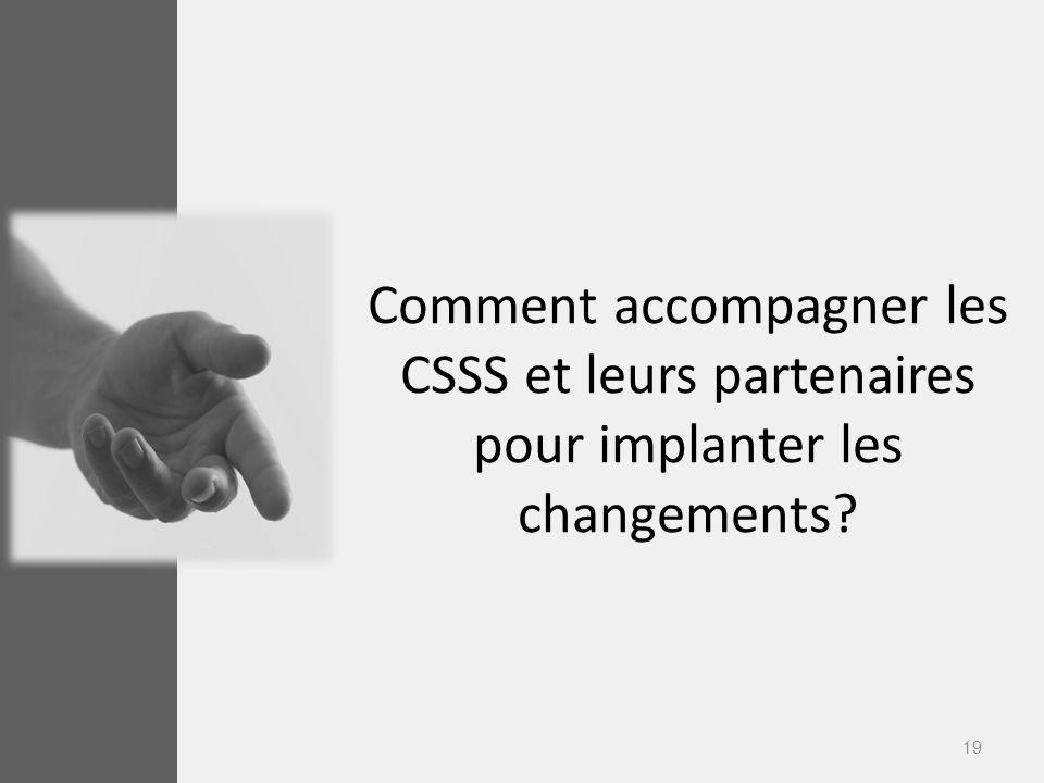 Comment accompagner les CSSS et leurs partenaires pour implanter les changements