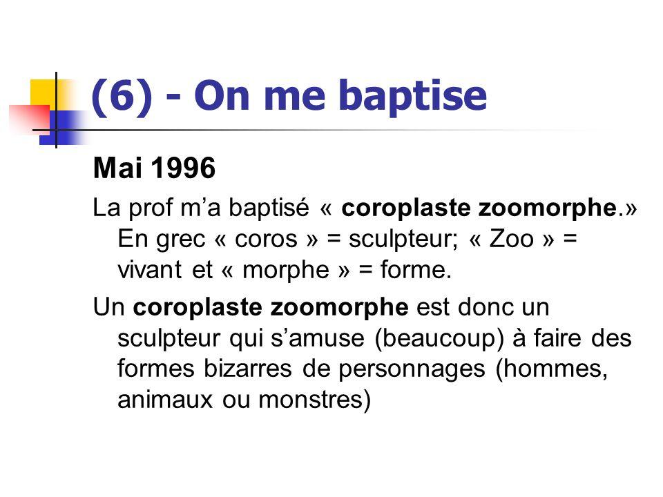 (6) - On me baptise Mai 1996. La prof m'a baptisé « coroplaste zoomorphe.» En grec « coros » = sculpteur; « Zoo » = vivant et « morphe » = forme.