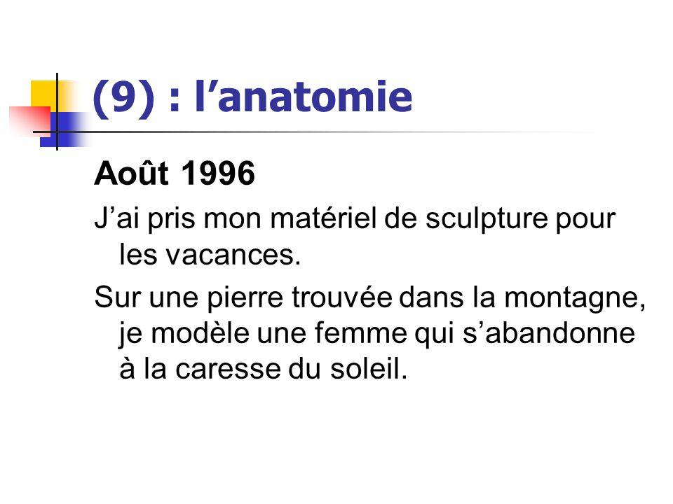 (9) : l'anatomie Août 1996. J'ai pris mon matériel de sculpture pour les vacances.