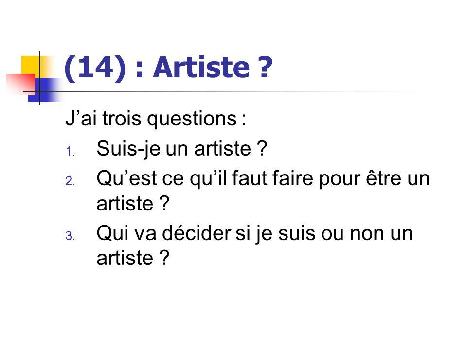 (14) : Artiste J'ai trois questions : Suis-je un artiste