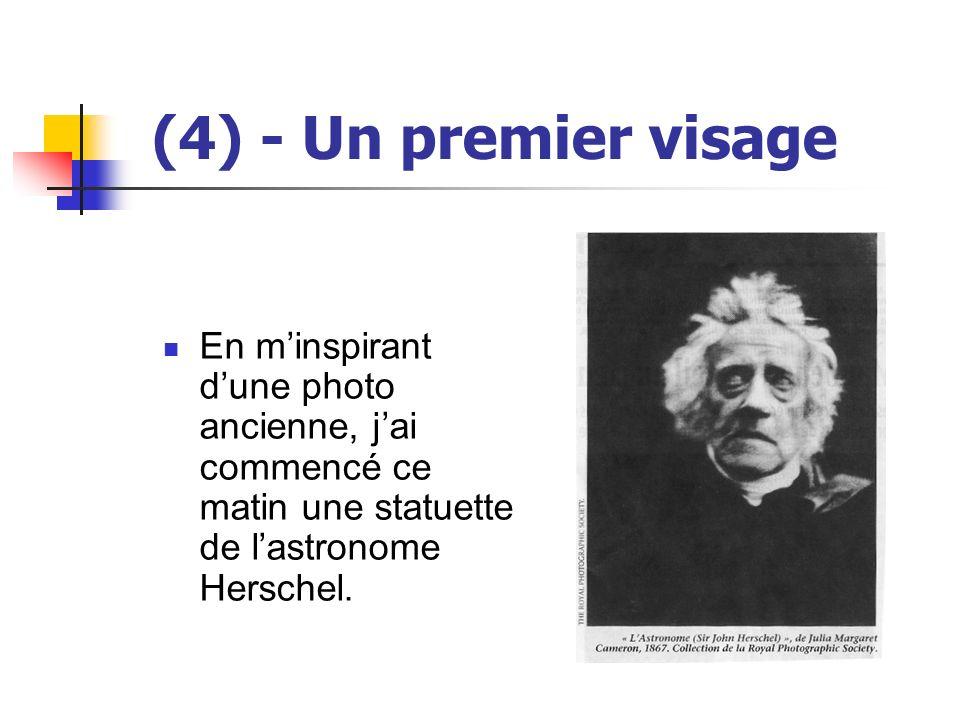 (4) - Un premier visage En m'inspirant d'une photo ancienne, j'ai commencé ce matin une statuette de l'astronome Herschel.