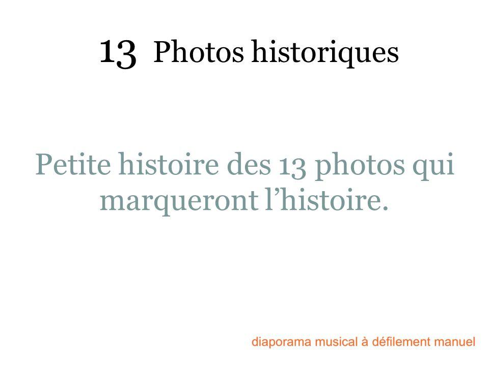 Petite histoire des 13 photos qui marqueront l'histoire.
