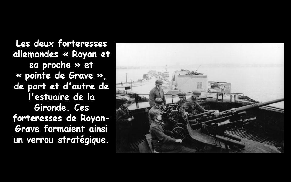 Les deux forteresses allemandes « Royan et sa proche » et « pointe de Grave », de part et d autre de l estuaire de la Gironde.