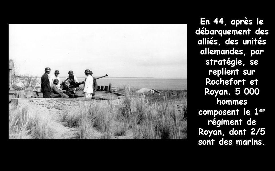 En 44, après le débarquement des alliés, des unités allemandes, par stratégie, se replient sur Rochefort et Royan.