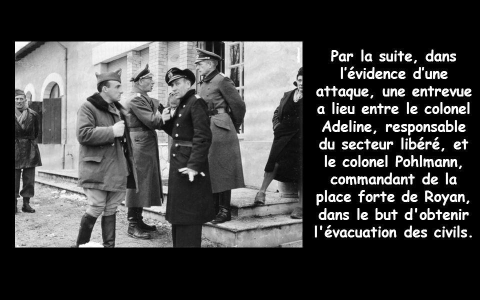 Par la suite, dans l'évidence d'une attaque, une entrevue a lieu entre le colonel Adeline, responsable du secteur libéré, et le colonel Pohlmann, commandant de la place forte de Royan, dans le but d obtenir l évacuation des civils.