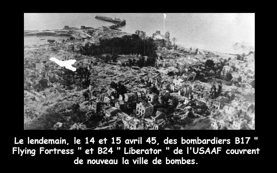 Le lendemain, le 14 et 15 avril 45, des bombardiers B17 Flying Fortress et B24 Liberator de l USAAF couvrent de nouveau la ville de bombes.