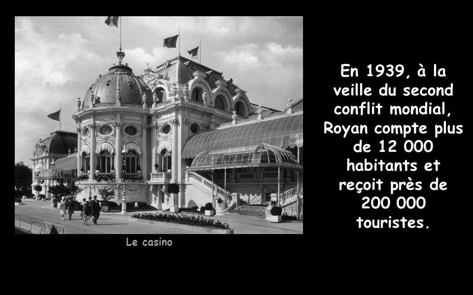 Le casino En 1939, à la veille du second conflit mondial, Royan compte plus de 12 000 habitants et reçoit près de 200 000 touristes.