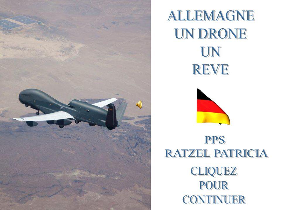 ALLEMAGNE UN DRONE UN REVE PPS RATZEL PATRICIA CLIQUEZ POUR CONTINUER