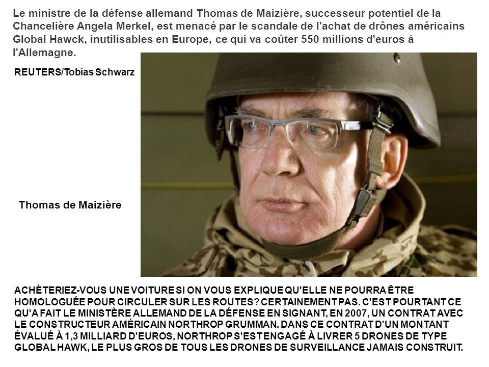 Le ministre de la défense allemand Thomas de Maizière, successeur potentiel de la Chancelière Angela Merkel, est menacé par le scandale de l achat de drônes américains Global Hawck, inutilisables en Europe, ce qui va coûter 550 millions d euros à l Allemagne.