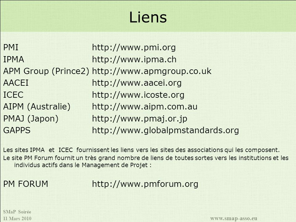 Liens PMI http://www.pmi.org IPMA http://www.ipma.ch