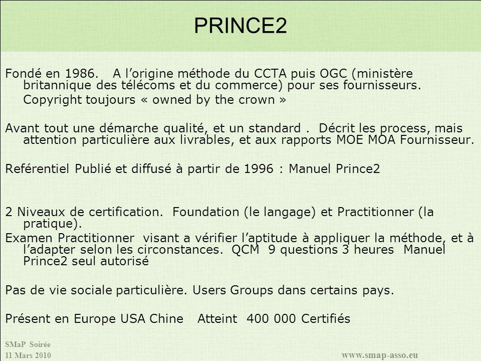 PRINCE2 Fondé en 1986. A l'origine méthode du CCTA puis OGC (ministère britannique des télécoms et du commerce) pour ses fournisseurs.