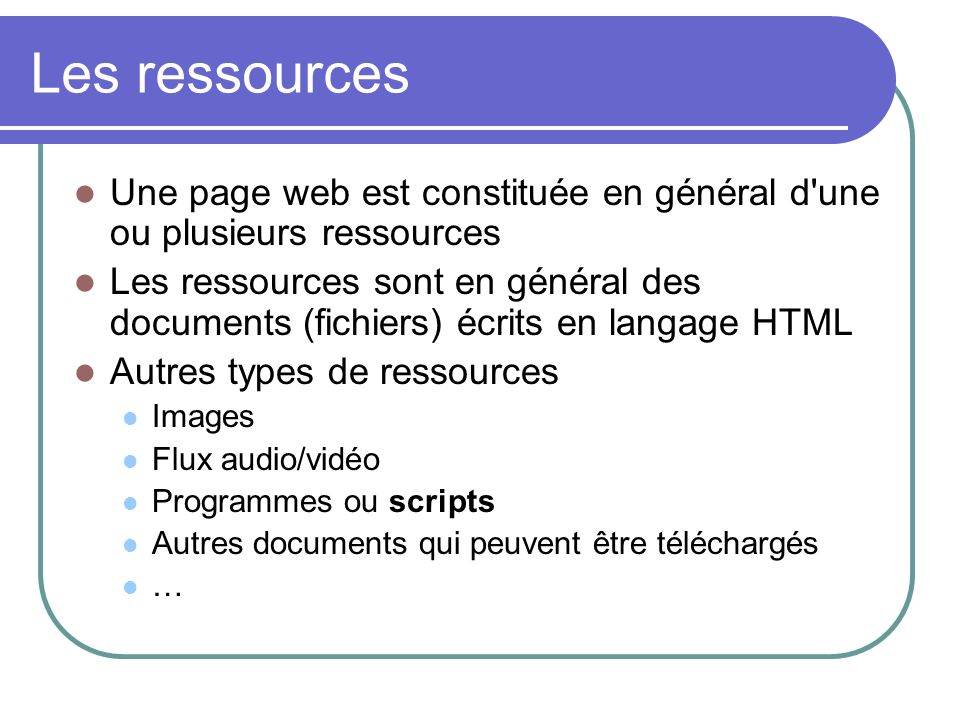 Les ressources Une page web est constituée en général d une ou plusieurs ressources.
