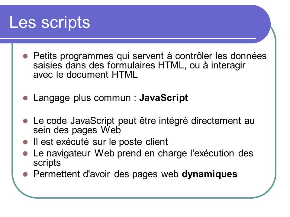 Les scripts Petits programmes qui servent à contrôler les données saisies dans des formulaires HTML, ou à interagir avec le document HTML.