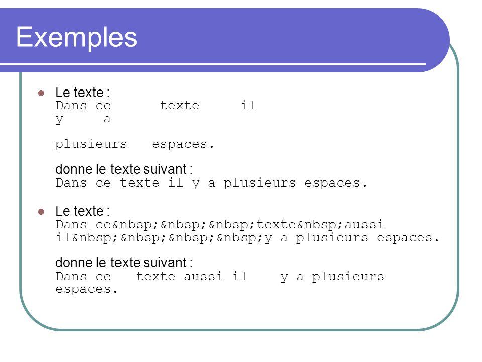 Exemples Le texte : Dans ce texte il y a plusieurs espaces. donne le texte suivant : Dans ce texte il y a plusieurs espaces.