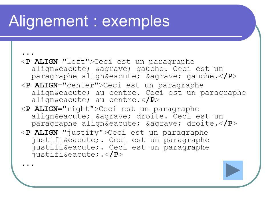 Alignement : exemples ... <P ALIGN= left >Ceci est un paragraphe aligné à gauche. Ceci est un paragraphe aligné à gauche.</P>
