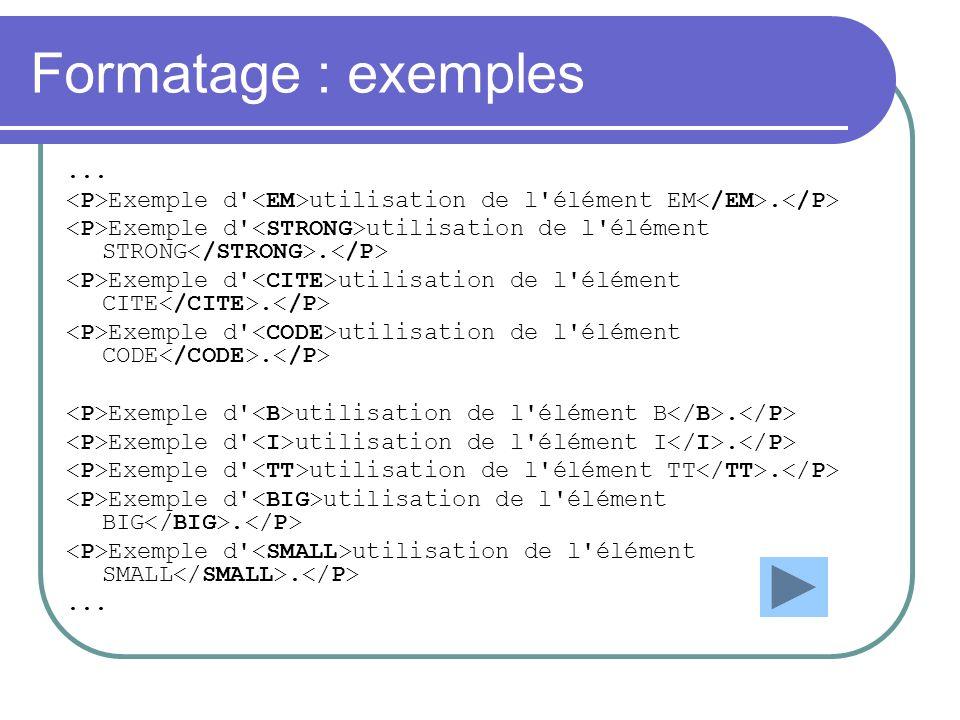 Formatage : exemples ... <P>Exemple d <EM>utilisation de l élément EM</EM>.</P> <P>Exemple d <STRONG>utilisation de l élément STRONG</STRONG>.</P>