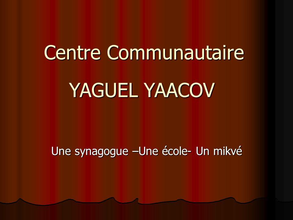 Une synagogue –Une école- Un mikvé