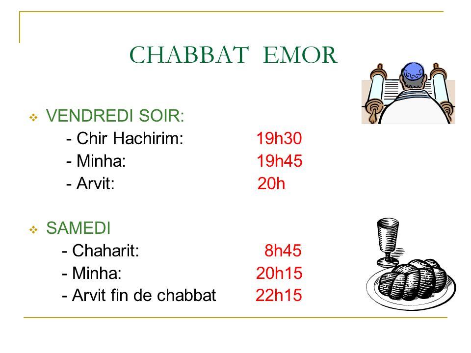 CHABBAT EMOR VENDREDI SOIR: - Chir Hachirim: 19h30 - Minha: 19h45