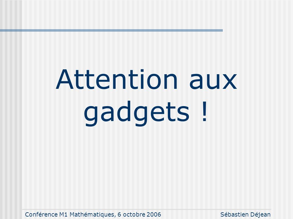 Attention aux gadgets !