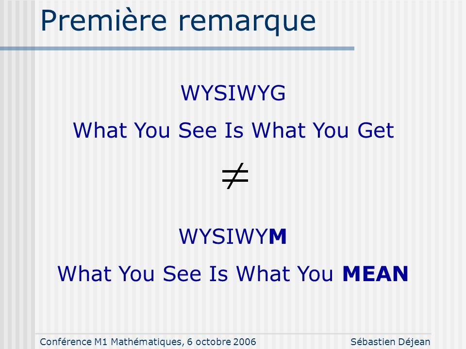 Première remarque WYSIWYG What You See Is What You Get WYSIWYM