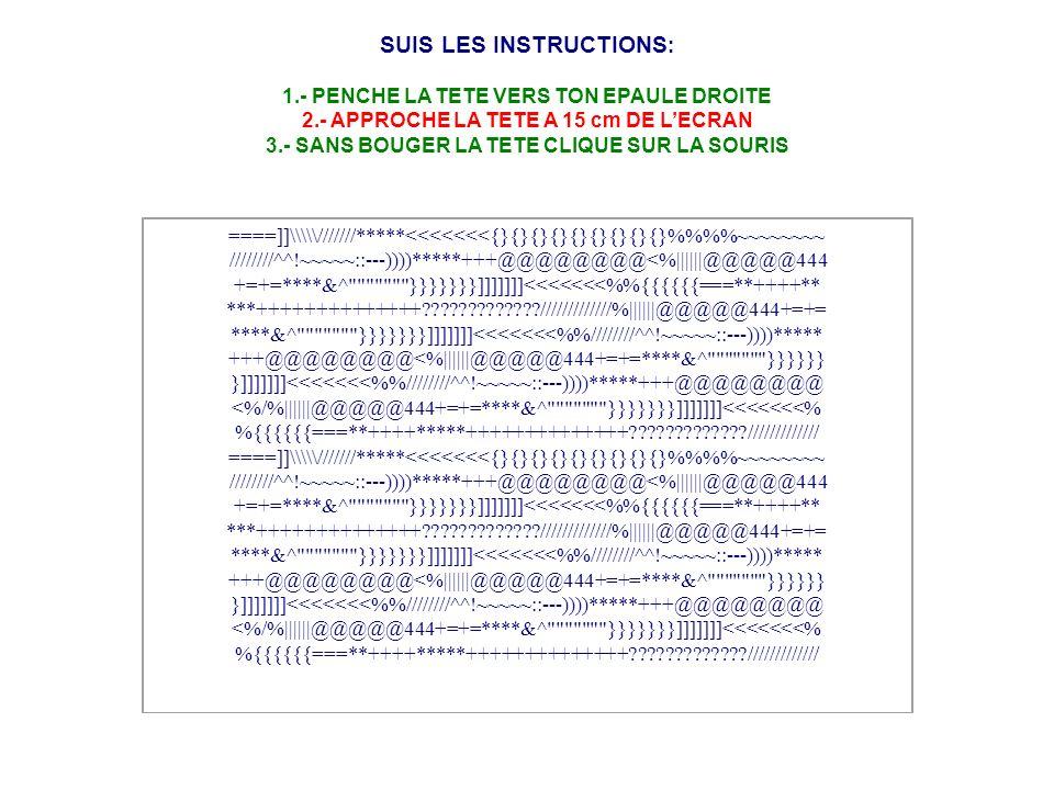 SUIS LES INSTRUCTIONS: 1.- PENCHE LA TETE VERS TON EPAULE DROITE