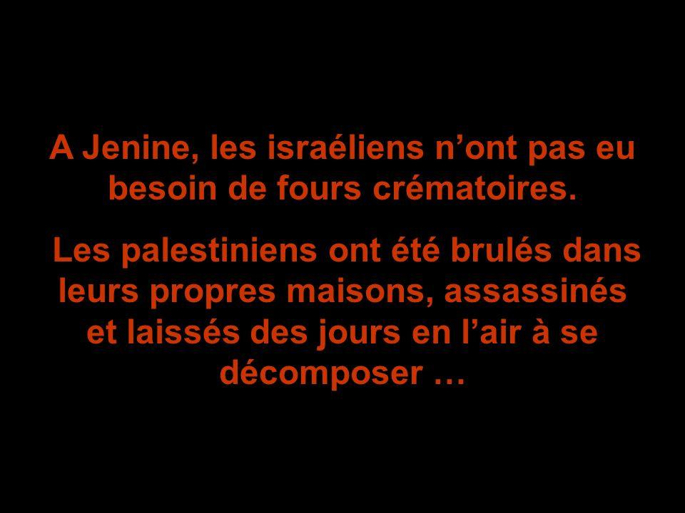 A Jenine, les israéliens n'ont pas eu besoin de fours crématoires.