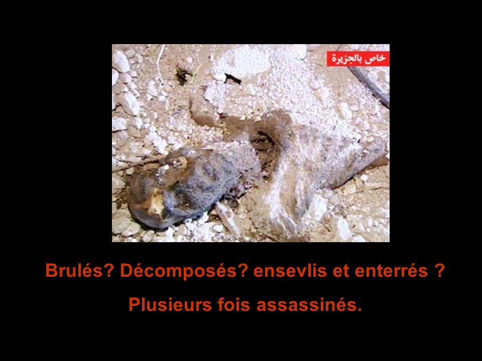 Brulés Décomposés ensevlis et enterrés Plusieurs fois assassinés.