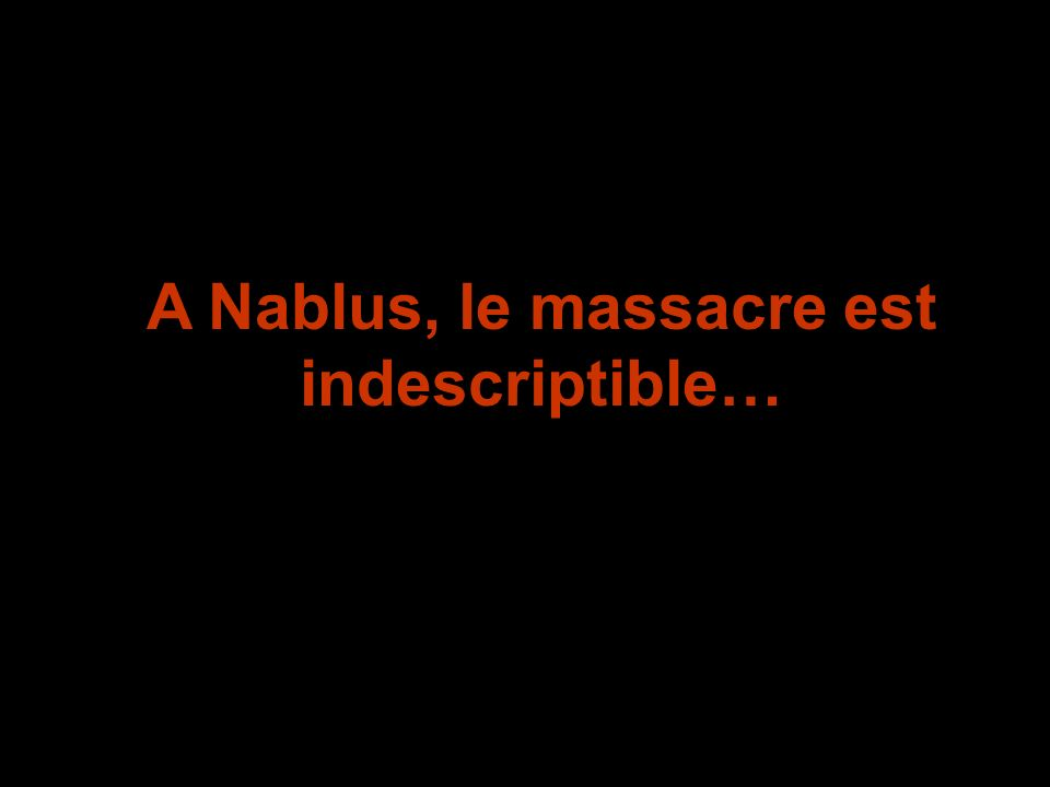 A Nablus, le massacre est indescriptible…