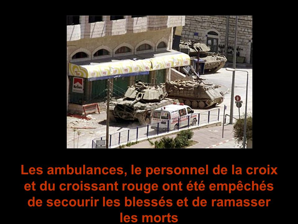 Les ambulances, le personnel de la croix et du croissant rouge ont été empêchés de secourir les blessés et de ramasser les morts