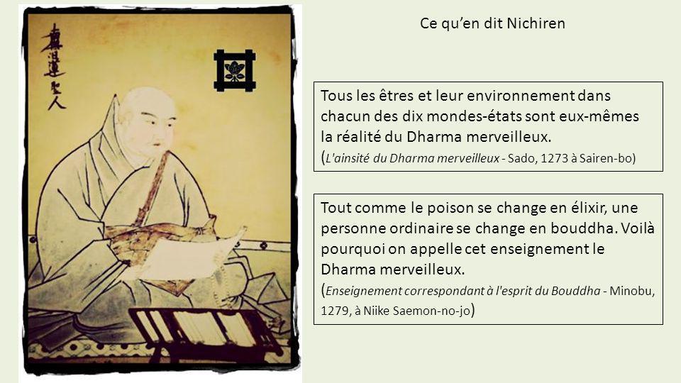 Ce qu'en dit NichirenTous les êtres et leur environnement dans chacun des dix mondes-états sont eux-mêmes la réalité du Dharma merveilleux.